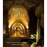 img - for Into the Earth: A Wine Cave Renaissance [Hardcover] [2009] 1 Ed. Daniel D'Agostini, Molly Chappellet book / textbook / text book