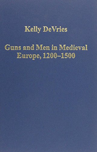 guns-and-men-in-medieval-europe-1200-1500-studies-in-military-history-and-technology-variorum-collec