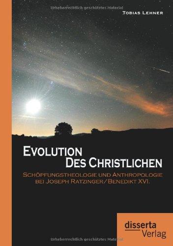 Evolution des Christlichen: Schopfungstheologie und Anthropologie bei Joseph Ratzinger/Benedikt XVI.  [Lehner, Tobias] (Tapa Blanda)