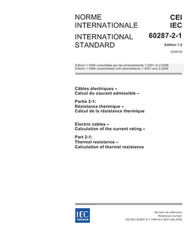 Iec 60287-2-1 Ed. 1.2 B:2006, Electric Cables - Calculation Of The Current Rating - Part 2-1: Thermal Resistance - Calculation Of Thermal Resistance