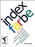 Index Farbe: Über 1100 Farbkombinationen - Farbtöne von natürlich bis progressiv - Alle Farben mit CMYK- und RGB-Werten - Jim Krause