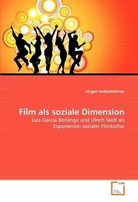 Film als soziale Dimension: Luis García Berlanga und Ulrich Seidl als Exponenten sozialer Filmkultur (German Edition)