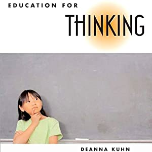 Education for Thinking | [Deanna Kuhn]