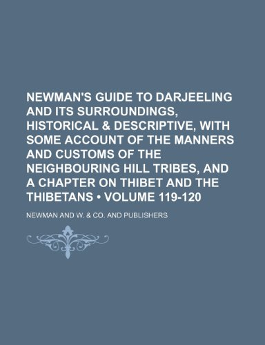 Newman's Guide to Darjeeling and Its Surroundings, Historical & Descriptive, with Some Account of the Manners and Customs of the Neighbouring Hill Tri