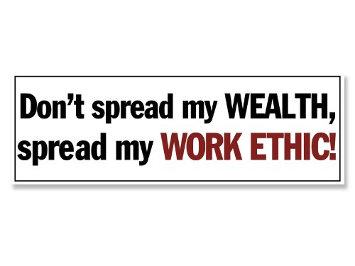 Don't Spread My Wealth Spread My Work Ethic Bumper Sticker