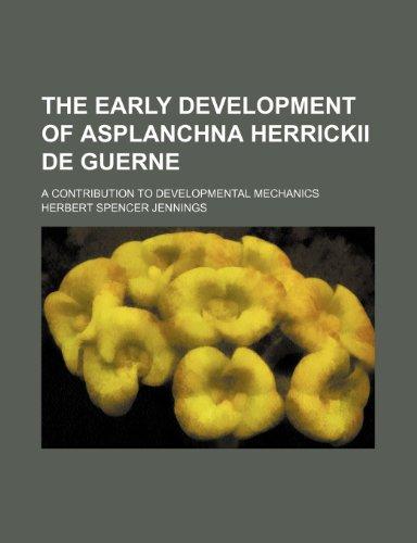 The early development of Asplanchna Herrickii de Guerne; A contribution to developmental mechanics