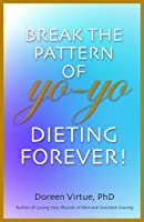 Break the Pattern of Yo-yo Dieting Forever: How To Heal And Stabilize Your Appetite And Weight