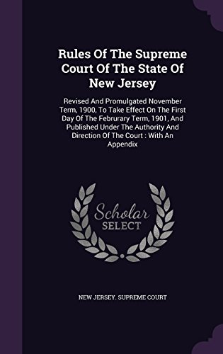 Rules Of The Supreme Court Of The State Of New Jersey: Revised And Promulgated November Term, 1900, To Take Effect On The First Day Of The Februrary ... And Direction Of The Court : With An Appendix