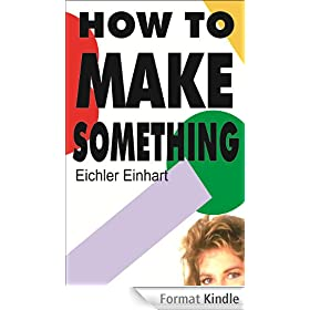 How To Make Something (English Edition)