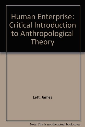 The Human Enterprise: A Critical Introduction To Anthropological Theory