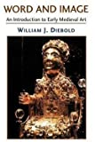img - for William J. Diebold: Word and Image : The Art of the Early Middle Ages, 600-1050 (Paperback - Revised Ed.); 2001 Edition book / textbook / text book