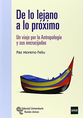 De lo lejano a lo próximo: Un viaje por la Antropología y sus encrucijadas (Manuales)