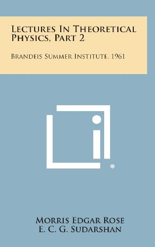 Lectures in Theoretical Physics, Part 2: Brandeis Summer Institute, 1961