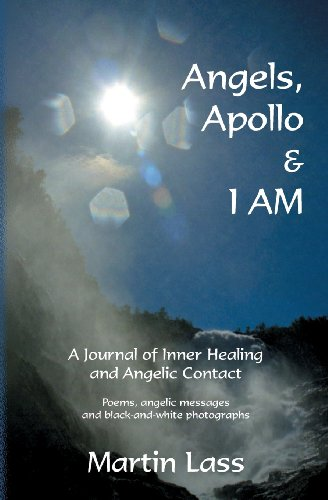 Angels, Apollo & I AM: A Journal of Inner Healing and Angelic Contact
