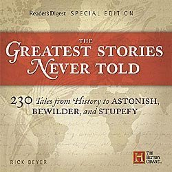 Greatest Stories Never Told,230 Tales from History to Astonish, Bewildernd Stupefy, 2008 publication by Rick Byr (September 26,2008) PDF