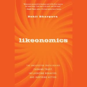 Likeonomics: The Unexpected Truth Behind Earning Trust, Influencing Behavior, and Inspiring Action | [Rohit Bhargava]