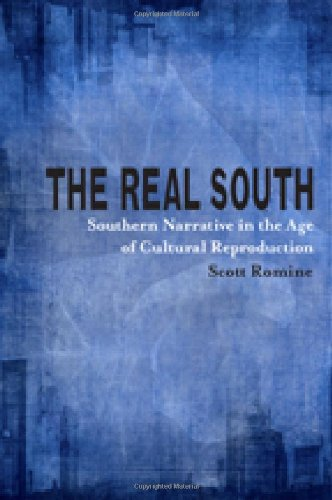 The Real South: Southern Narrative in the Age of Cultural Reproduction (Southern Literary Studies)