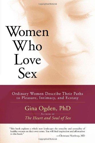 Women Who Love Sex: Ordinary Women Describe Their Paths To Pleasure, Intimacy, And Ecstasy descarga pdf epub mobi fb2