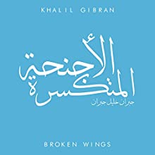 The Broken Wings Audiobook by Khalil Gibran Narrated by Ismail Yaghi