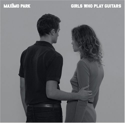 Maximo Park - Girls Who Play Guitars - Zortam Music