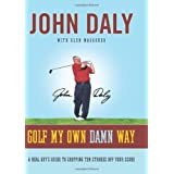 Golf My Own Damn Way: A Real Guy's Guide to Chopping Ten Strokes Off Your Scoreby John Daly