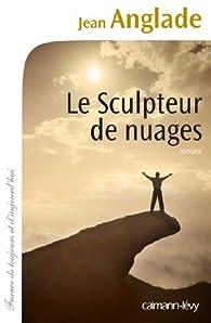 Le Sculpteur De Nuages - Jean Anglade