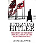 img - for [(Betraying Hitler: The Story of the Most Important Spy of the Second World War)] [Author: Lucas Delattre] published on (March, 2006) book / textbook / text book