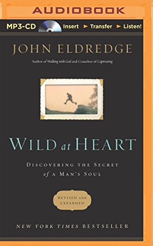 Download Wild at Heart: Discovering the Secret of a Man's Soul