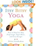 Itsy Bitsy Yoga: Poses to Help Your Baby Sleep Longer, Digest Better, and Grow Stronger