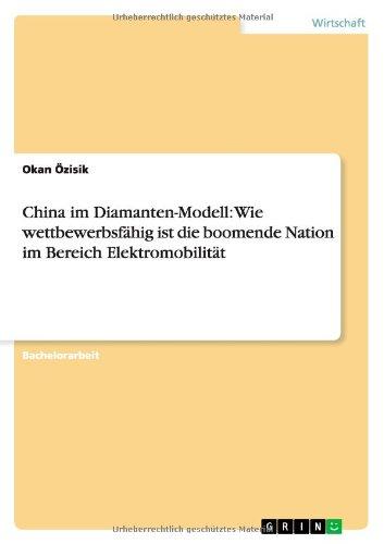China Im Diamanten-Modell: Wie Wettbewerbsfahig Ist Die Boomende Nation Im Bereich Elektromobilitat (German Edition)