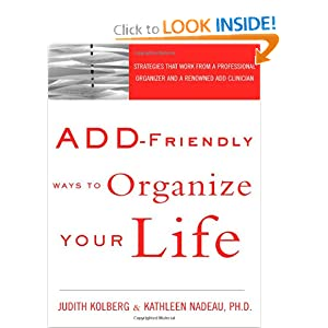 ADD-Friendly Ways to Organize Your Life:.