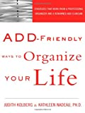 ADD-Friendly Ways to Organize Your Life (1583913580) by Judith Kolberg