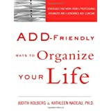 ADD-Friendly Ways to Organize Your Life ~ Kathleen G. Nadeau