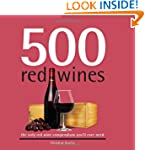 500 Red Wines: The Only Red Wine Comp...