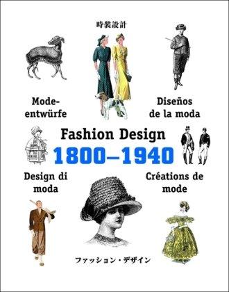 Fashion design : Créations de mode : Diseños de la moda : Modeentwürfe : Design in moda 1800-1940