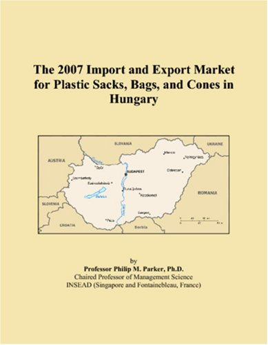 The 2007 Import and Export Market for Plastic Sacks, Bags, and Cones in Hungary