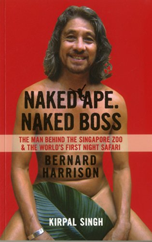 Naked Ape. Naked Boss: Bernard Harrison: The Man Behind The Singapore Zoo and the World's First Night Safari