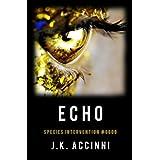 Echo: An Alien Apocalyptic Saga (Species Intervention #6609 Series Book 2) ~ J.K. Accinni