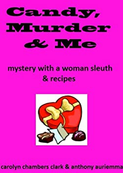 candy. murder and me: mystery with a woman sleuth and recipes (cookie berelli full-figured mystery series) - anthony auriemma and carolyn chambers clark