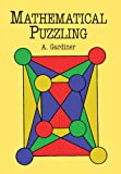 Mathematical Puzzling (Dover Books on Mathematics) (0486409201) by Gardiner, A.