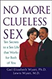 img - for No More Clueless Sex: 10 Secrets to a Sex Life That Works for Both of You by Gail Wyatt (2003-10-20) book / textbook / text book