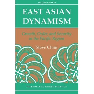 East Asian Dynamism: Growth, Order, And Security In The Pacific Region (Dilemmas in World Politics), Steve Chan