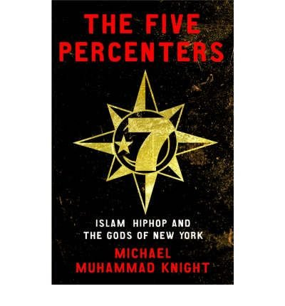 By Michael Muhammad Knight - The Five Percenters: Islam, Hip hop and the Gods of New York (2007-06-08) [Hardcover], by Michael Muhammad Kn