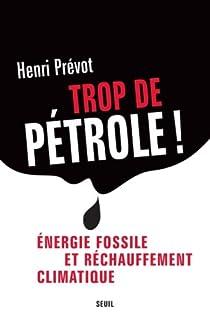 Trop de pétrole ! : énergie fossile et réchauffement climatique, Prevot, Henri