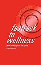 Fastrack To Wellness: Good Health. Good Life. Guide