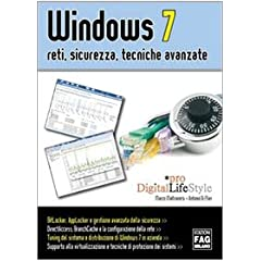Windows 7. Reti, sicurezza, tecniche avanzate (Digital LifeStyle)