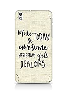 AMEZ make today so awesome yesterday gets jealous Back Cover For HTC Desire 816