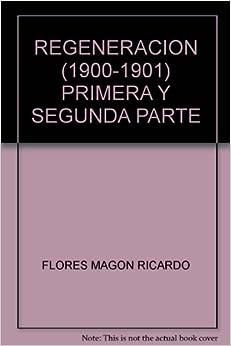 REGENERACION (1900-1901) PRIMERA Y SEGUNDA PARTE: FLORES MAGON RICARDO