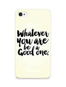 Amez Whatever you are Be a Good One Back Cover For Apple iPhone 4s