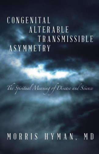 Congenital Alterable Transmissible Asymmetry: The Spiritual Meaning of Disease and Science PDF